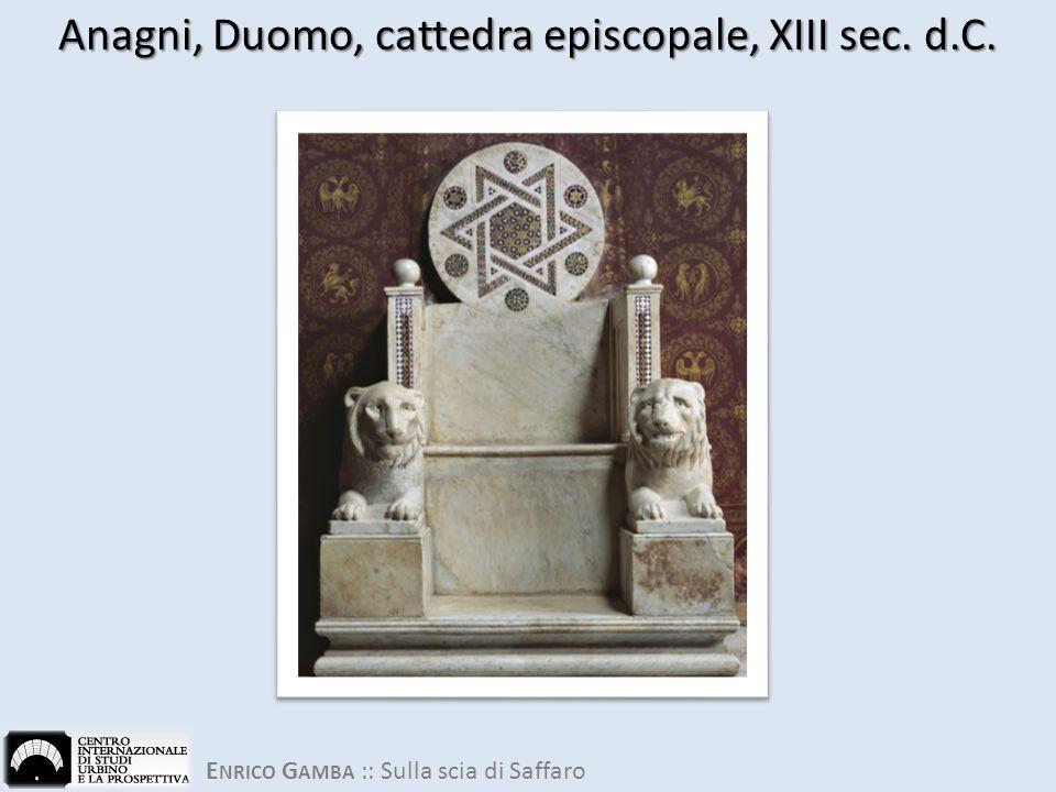 E NRICO G AMBA :: Sulla scia di Saffaro Anagni, Duomo, cattedra episcopale, XIII sec. d.C.
