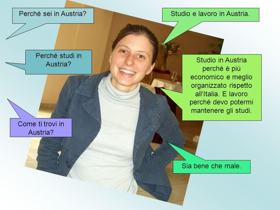 Perché sei in Austria?Studio e lavoro in Austria.Perché studi in Austria.