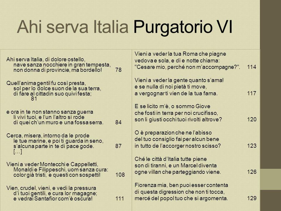 Ahi serva Italia Purgatorio VI Ahi serva Italia, di dolore ostello, nave sanza nocchiere in gran tempesta, non donna di provincie, ma bordello! 78 Que
