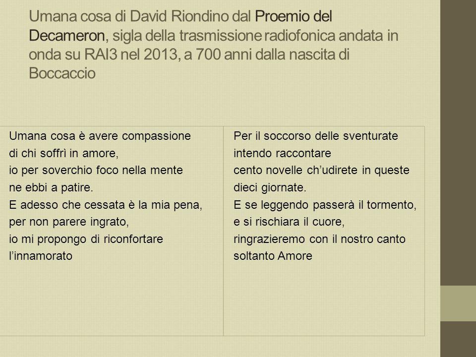 Umana cosa di David Riondino dal Proemio del Decameron, sigla della trasmissione radiofonica andata in onda su RAI3 nel 2013, a 700 anni dalla nascita