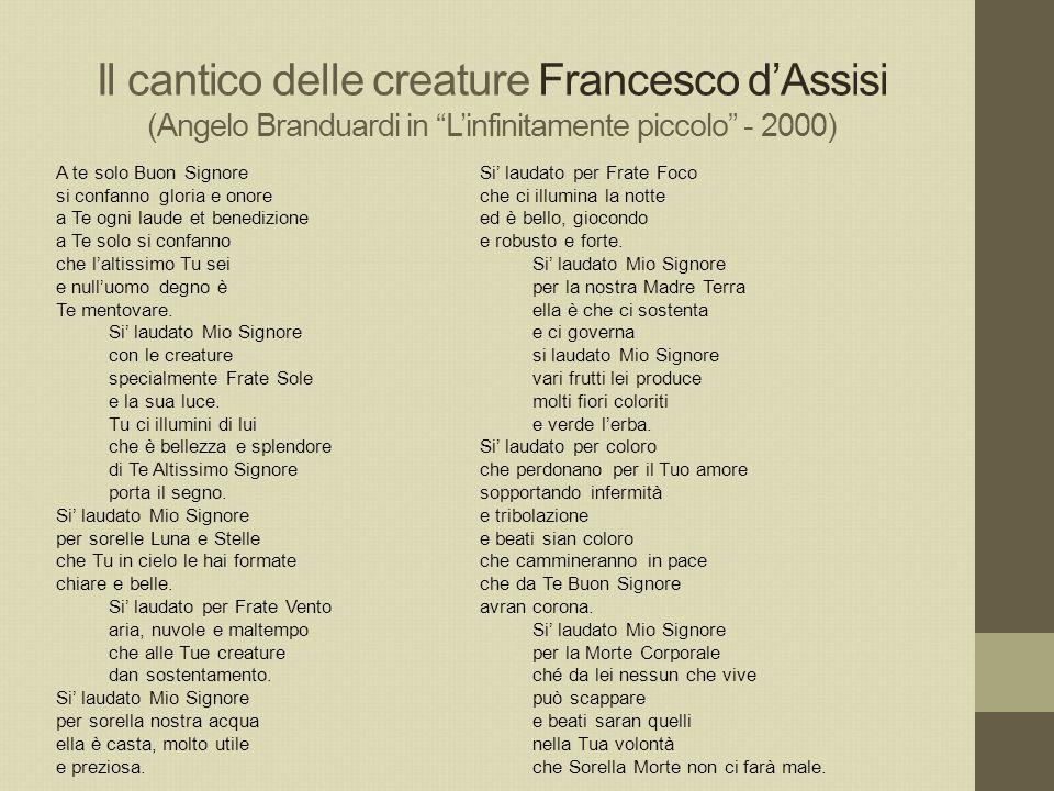 Il cantico delle creature Francesco d'Assisi (Angelo Branduardi in L'infinitamente piccolo - 2000) Si' laudato per Frate Foco che ci illumina la notte ed è bello, giocondo e robusto e forte.