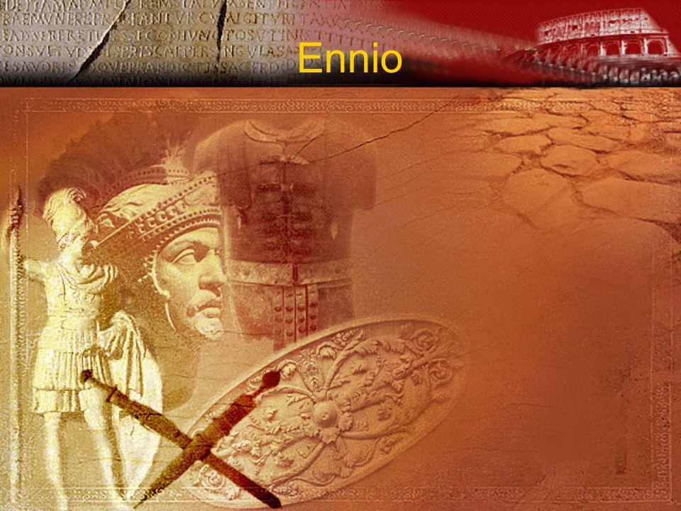 Tria corda se habere dicebat quod qui Graece et Osce et Latine sciret Gellio (Noctes Atticae) Ennio nasce nel 239 a.C.