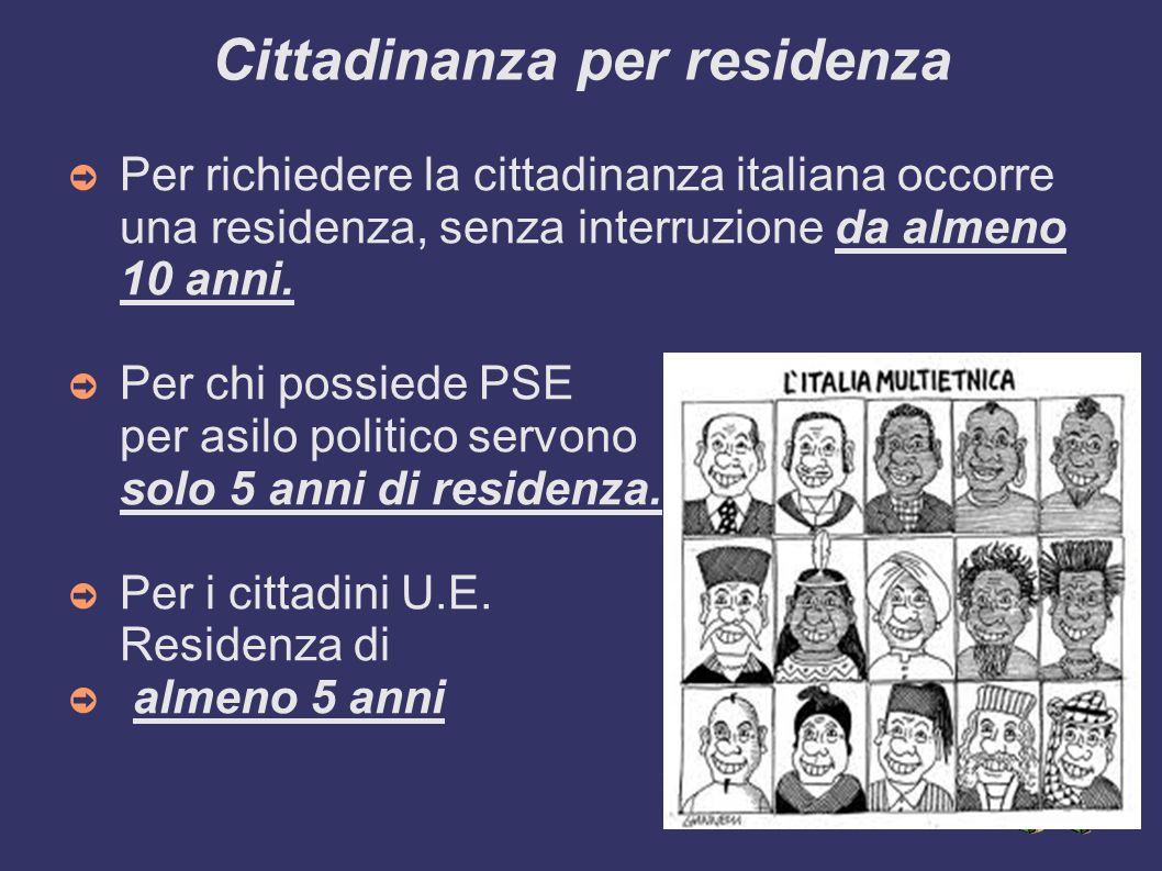 Cittadinanza per residenza ➲ Per richiedere la cittadinanza italiana occorre una residenza, senza interruzione da almeno 10 anni. ➲ Per chi possiede P