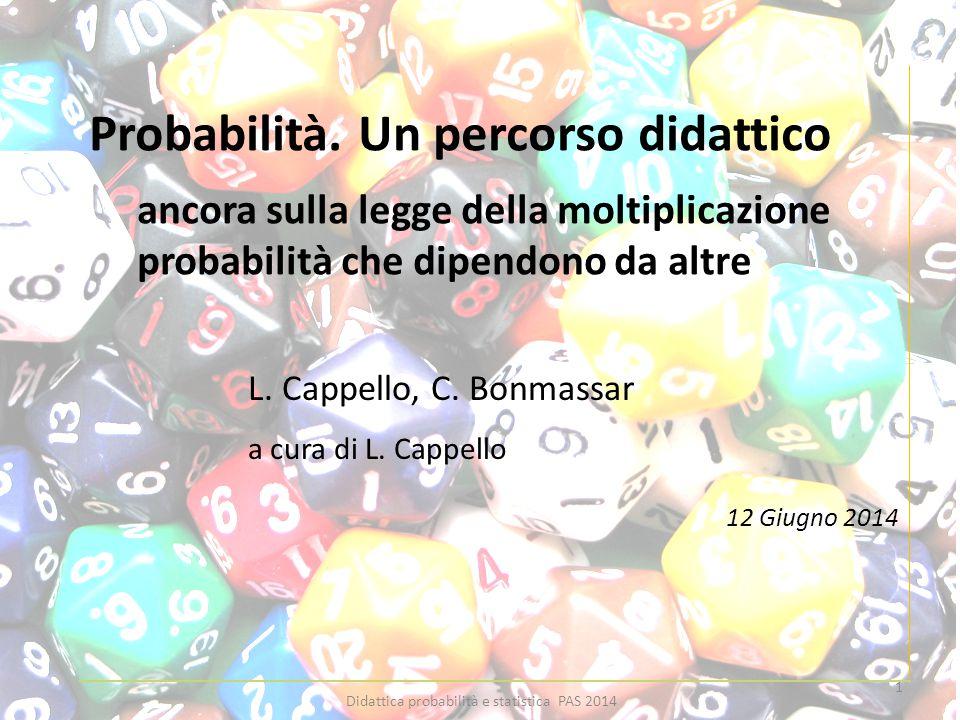 Probabilità. Un percorso didattico ancora sulla legge della moltiplicazione probabilità che dipendono da altre 12 Giugno 2014 1 Didattica probabilità