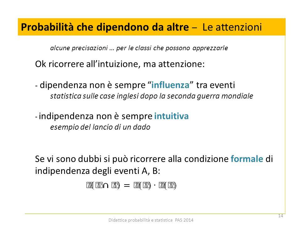 """Probabilità che dipendono da altre – Le attenzioni Ok ricorrere all'intuizione, ma attenzione: - dipendenza non è sempre """"influenza"""" tra eventi statis"""