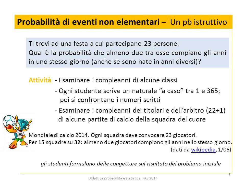 """Probabilità di eventi non elementari – Un pb istruttivo Attività - Esaminare i compleanni di alcune classi - Ogni studente scrive un naturale """"a caso"""""""