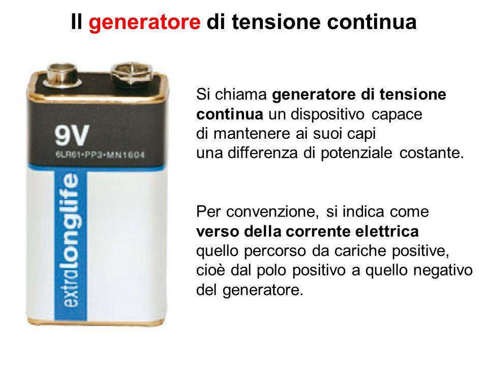 Il generatore di tensione continua Si chiama generatore di tensione continua un dispositivo capace di mantenere ai suoi capi una differenza di potenziale costante.