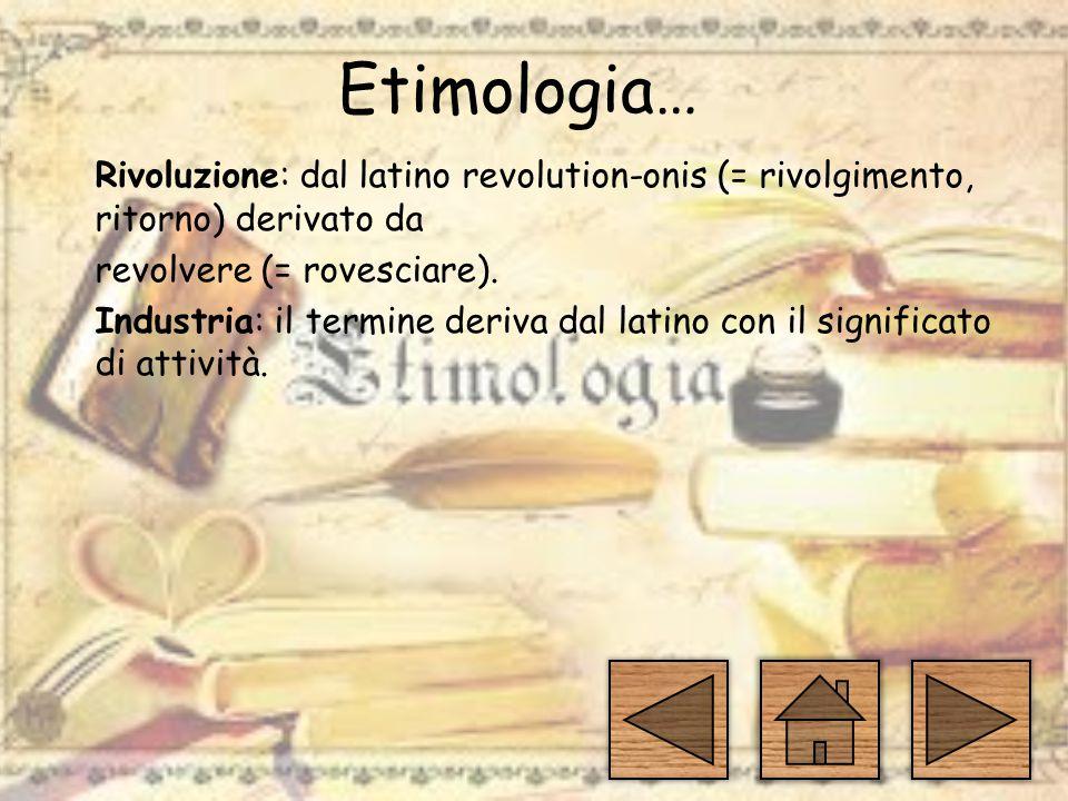 Etimologia… Rivoluzione: dal latino revolution-onis (= rivolgimento, ritorno) derivato da revolvere (= rovesciare).