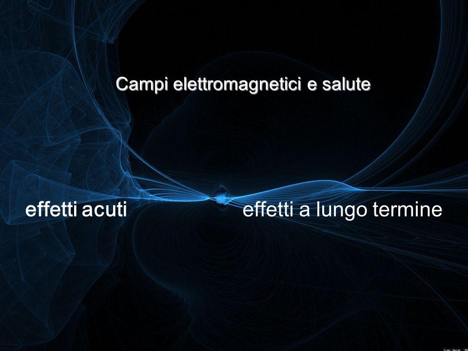 Campi elettromagnetici e salute effetti acutieffetti a lungo termine