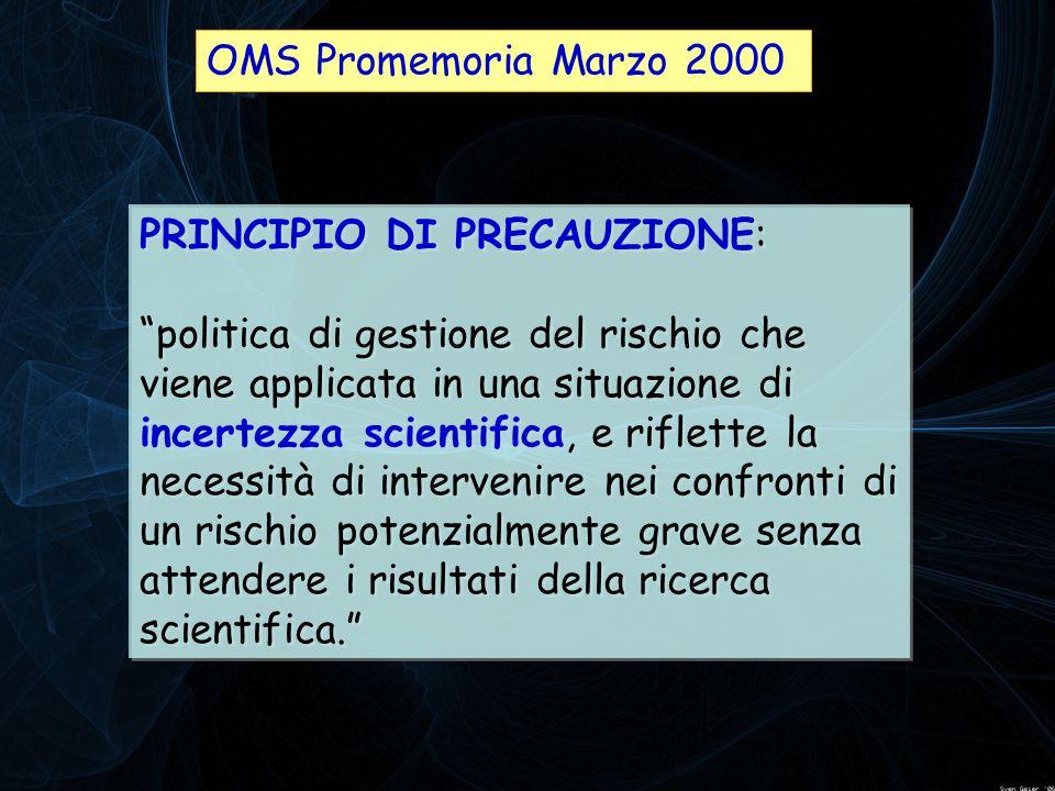 """OMS Promemoria Marzo 2000 PRINCIPIO DI PRECAUZIONE: """"politica di gestione del rischio che viene applicata in una situazione di incertezza scientifica,"""