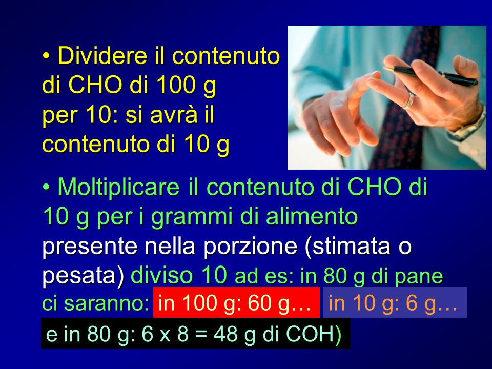 Dividere il contenuto di CHO di 100 g per 10: si avrà il contenuto di 10 g Dividere il contenuto di CHO di 100 g per 10: si avrà il contenuto di 10 g