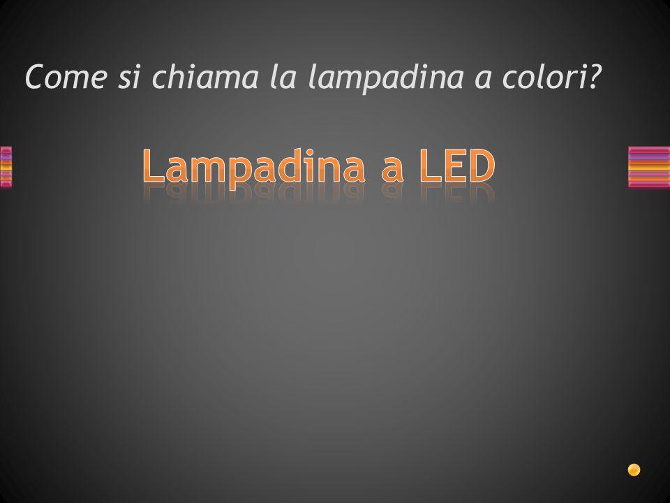 Come si chiama la lampadina a colori?