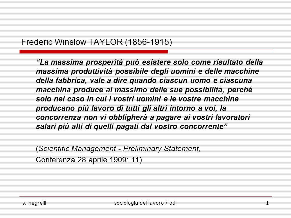 """s. negrellisociologia del lavoro / odl1 Frederic Winslow TAYLOR (1856-1915) """"La massima prosperità può esistere solo come risultato della massima prod"""