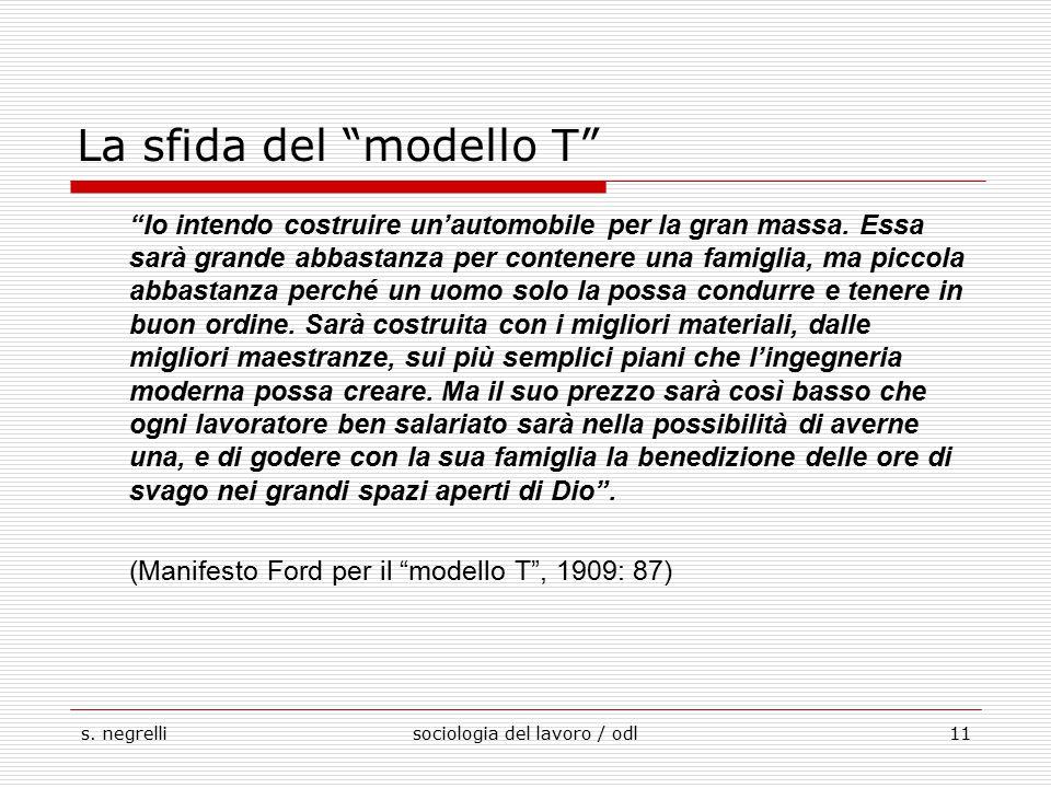 """s. negrellisociologia del lavoro / odl11 La sfida del """"modello T"""" """"Io intendo costruire un'automobile per la gran massa. Essa sarà grande abbastanza p"""