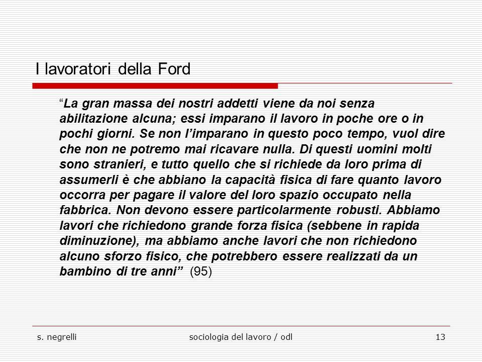 """s. negrellisociologia del lavoro / odl13 I lavoratori della Ford """"La gran massa dei nostri addetti viene da noi senza abilitazione alcuna; essi impara"""
