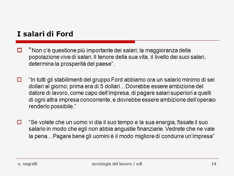 """s. negrellisociologia del lavoro / odl14 I salari di Ford  """" Non c'è questione più importante dei salari; la maggioranza della popolazione vive di sa"""