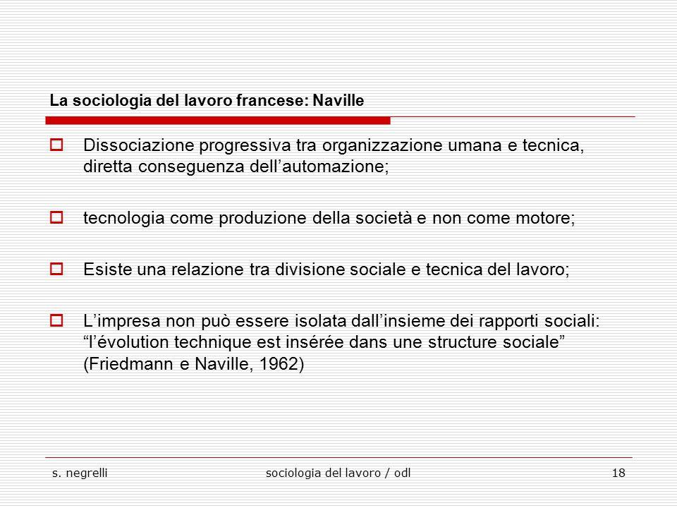 s. negrellisociologia del lavoro / odl18 La sociologia del lavoro francese: Naville  Dissociazione progressiva tra organizzazione umana e tecnica, di