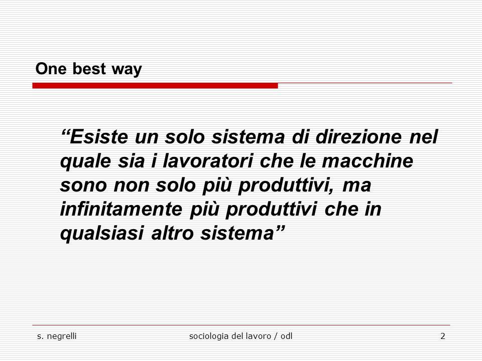 """s. negrellisociologia del lavoro / odl2 One best way """"Esiste un solo sistema di direzione nel quale sia i lavoratori che le macchine sono non solo più"""