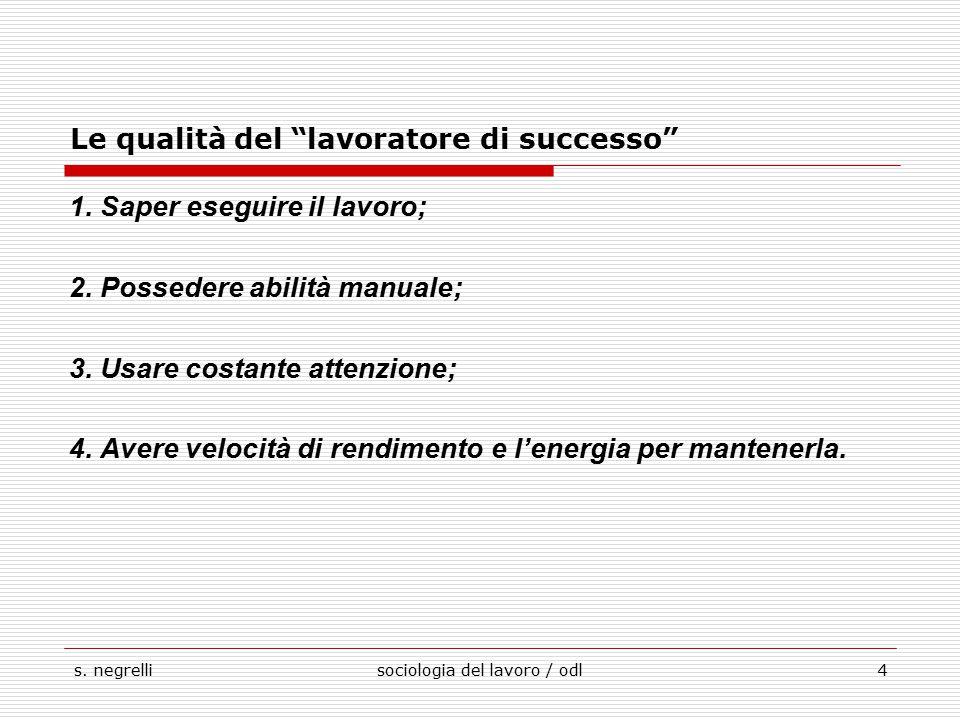 s.negrellisociologia del lavoro / odl4 Le qualità del lavoratore di successo 1.