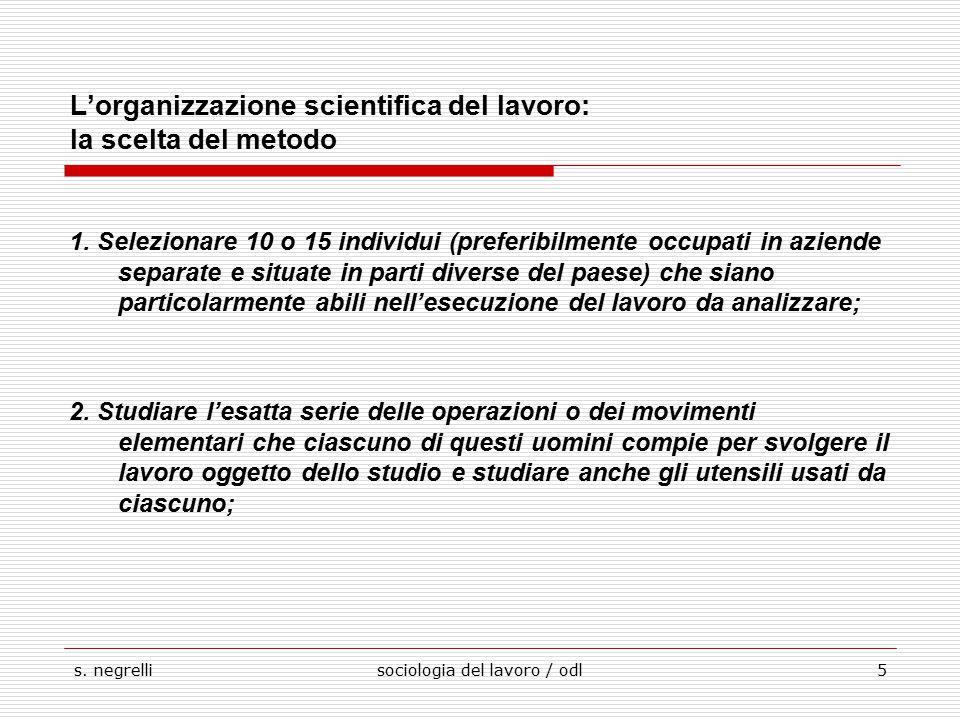 s. negrellisociologia del lavoro / odl5 L'organizzazione scientifica del lavoro: la scelta del metodo 1. Selezionare 10 o 15 individui (preferibilment