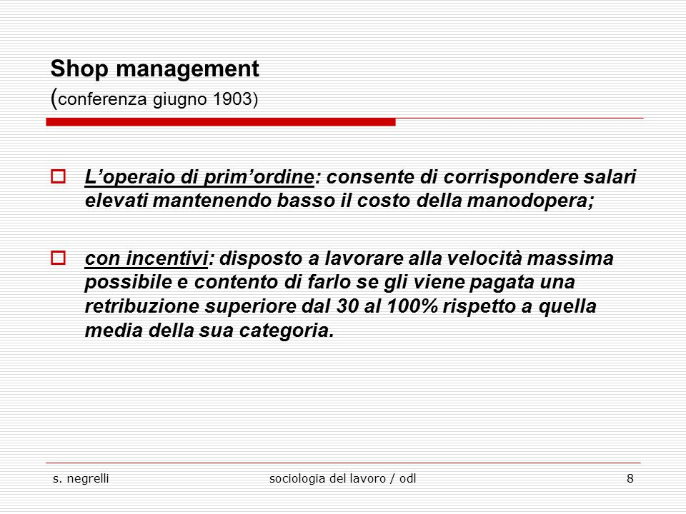 s. negrellisociologia del lavoro / odl8 Shop management ( conferenza giugno 1903)  L'operaio di prim'ordine: consente di corrispondere salari elevati