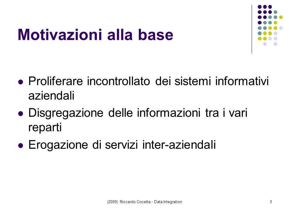 (2009) Riccardo Cocetta - Data Integration34 Mapping LAV (7) proforma_assegnazioni(courseId,docId):  { courseId, docId | Corsi (courseId, Nome, Sede,PID)  Docenti (docId, lastName, firstName, eMail, phone, cost, address, city, region, studyDegree)} proforma_lezioni(subjId, courseId, docId, length, date) :  {subjId, courseId, docId, length, data | Corsi (courseId, Nome, Sede,PID)  Docenti(docId, lastName,firstName, eMail, phone, cost, address, city, region, studyDegree)  Materie(subjId, NomeMateria)  Lezioni(docId, subjId, courseId, length, date) } proforma_composizione(courseId, subjId, hours):  {courseId, subjId | Corsi (courseId, Nome, Sede,PID)  Materie(subjId, NomeMateria)  Composizione(subjId, courseId, hours)}