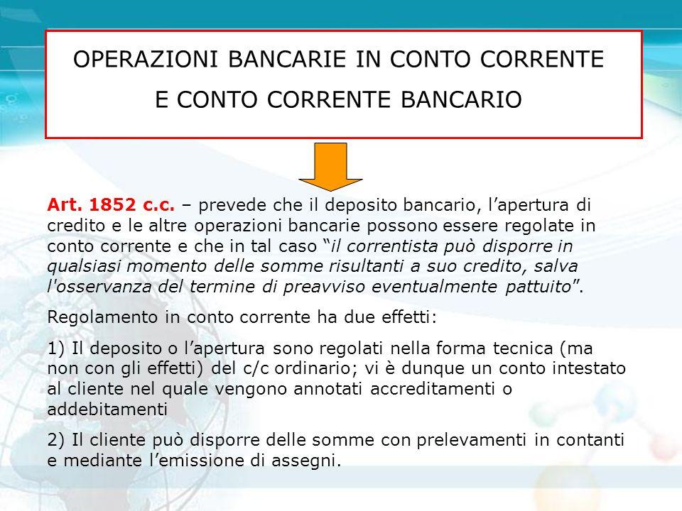 OPERAZIONI BANCARIE IN CONTO CORRENTE E CONTO CORRENTE BANCARIO Art. 1852 c.c. – prevede che il deposito bancario, l'apertura di credito e le altre op