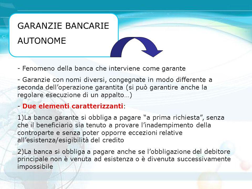 GARANZIE BANCARIE AUTONOME - Fenomeno della banca che interviene come garante - Garanzie con nomi diversi, congegnate in modo differente a seconda del