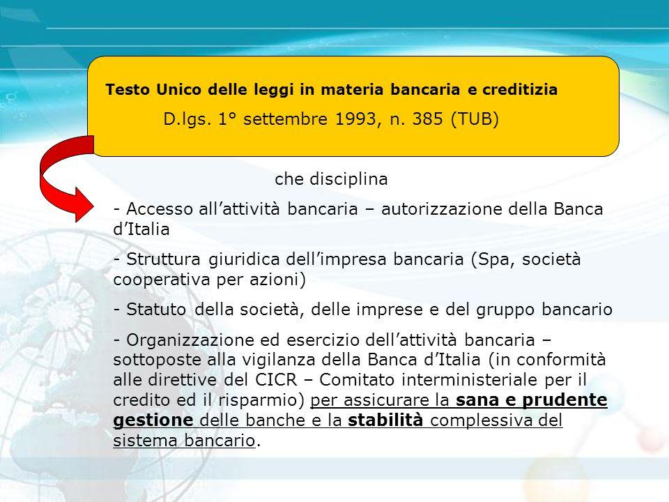 Testo Unico delle leggi in materia bancaria e creditizia D.lgs. 1° settembre 1993, n. 385 (TUB) che disciplina - Accesso all'attività bancaria – autor