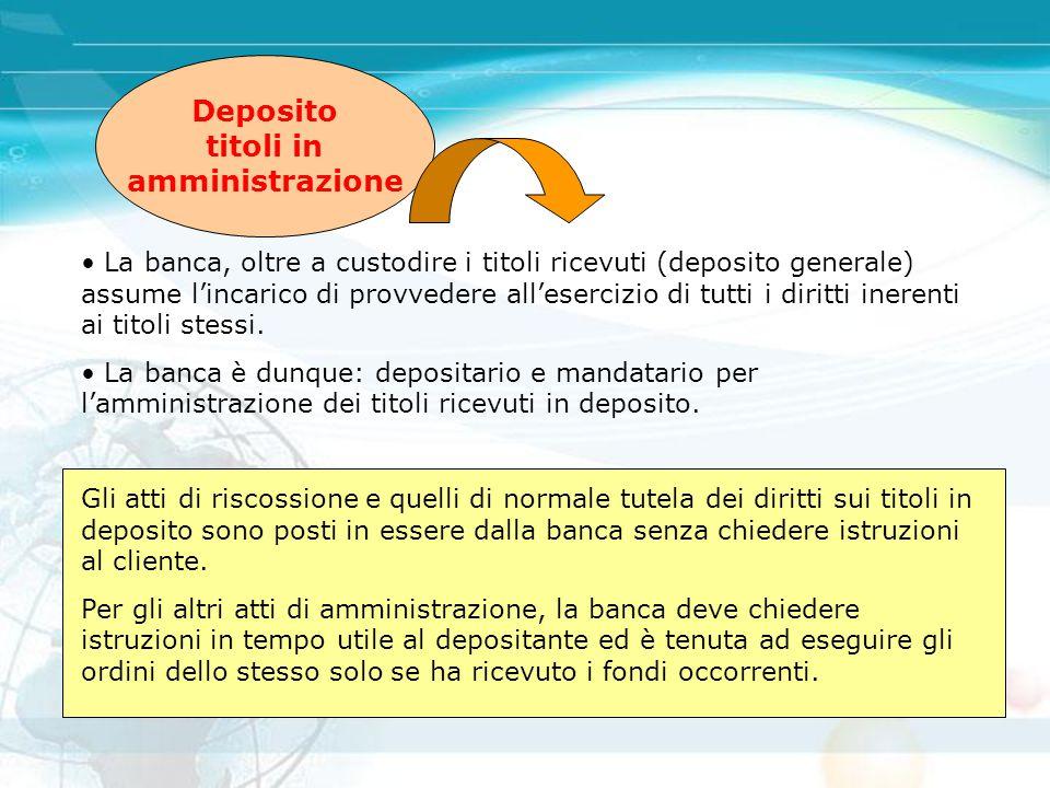 Deposito titoli in amministrazione La banca, oltre a custodire i titoli ricevuti (deposito generale) assume l'incarico di provvedere all'esercizio di
