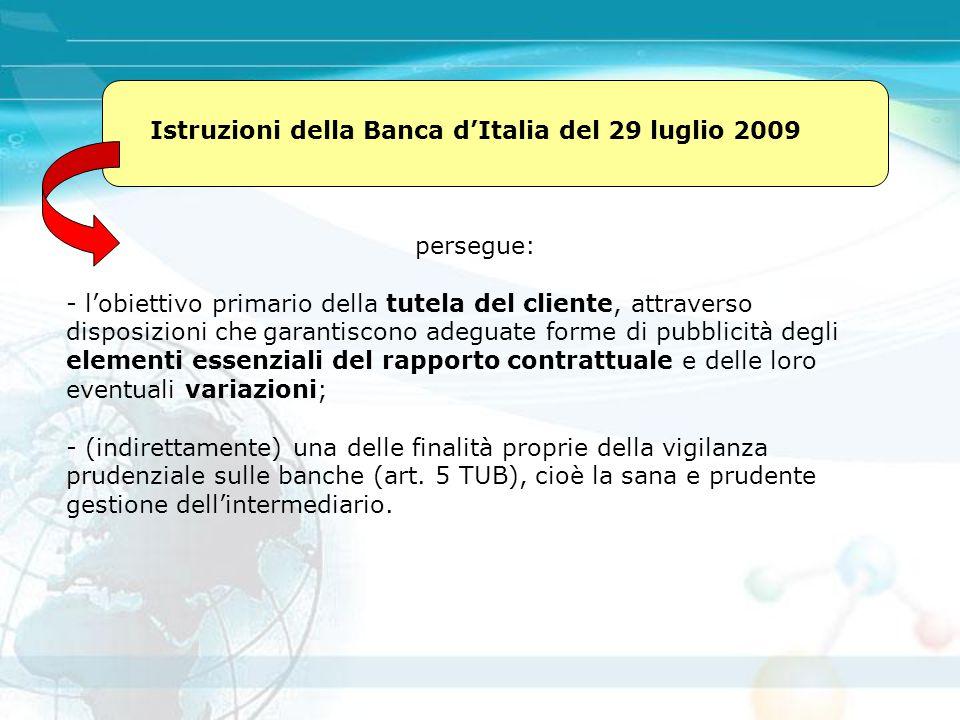 Istruzioni della Banca d'Italia del 29 luglio 2009 persegue: - l'obiettivo primario della tutela del cliente, attraverso disposizioni che garantiscono