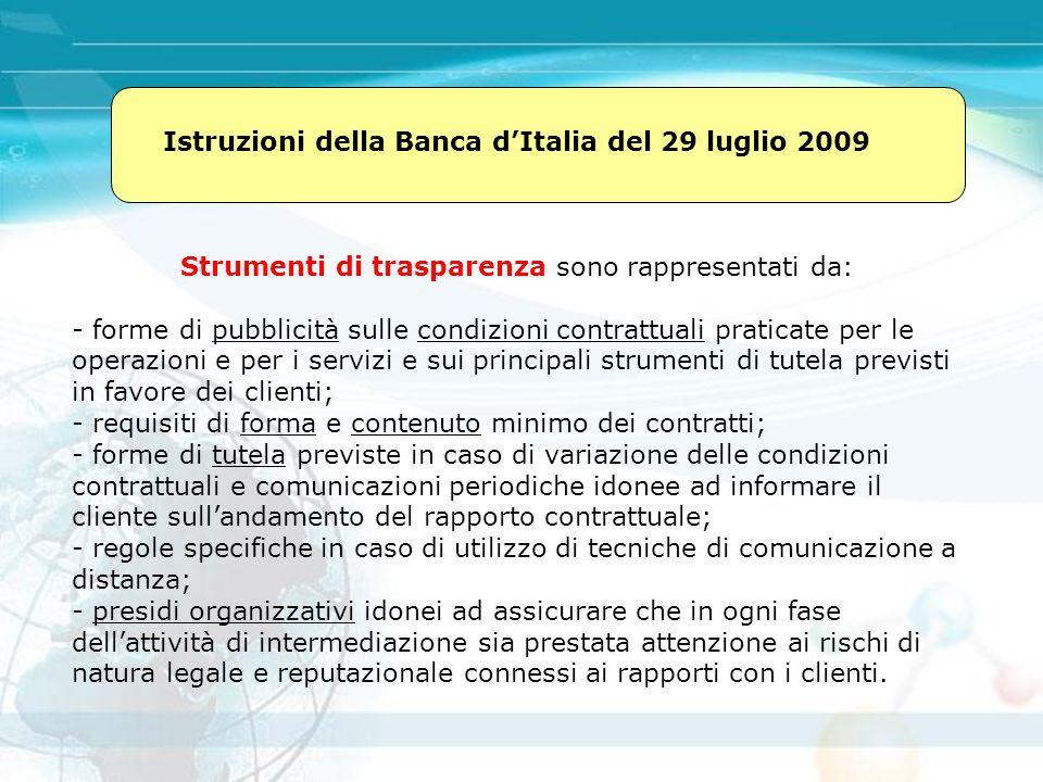 Istruzioni della Banca d'Italia del 29 luglio 2009 Strumenti di trasparenza sono rappresentati da: - forme di pubblicità sulle condizioni contrattuali