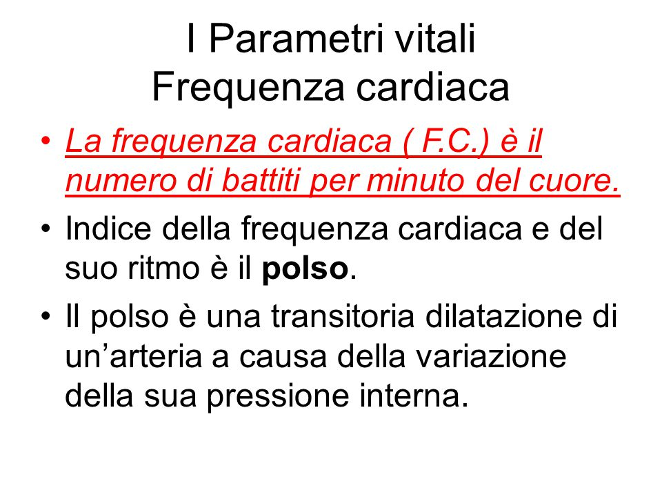 I Parametri vitali Frequenza cardiaca La frequenza cardiaca ( F.C.) è il numero di battiti per minuto del cuore. Indice della frequenza cardiaca e del