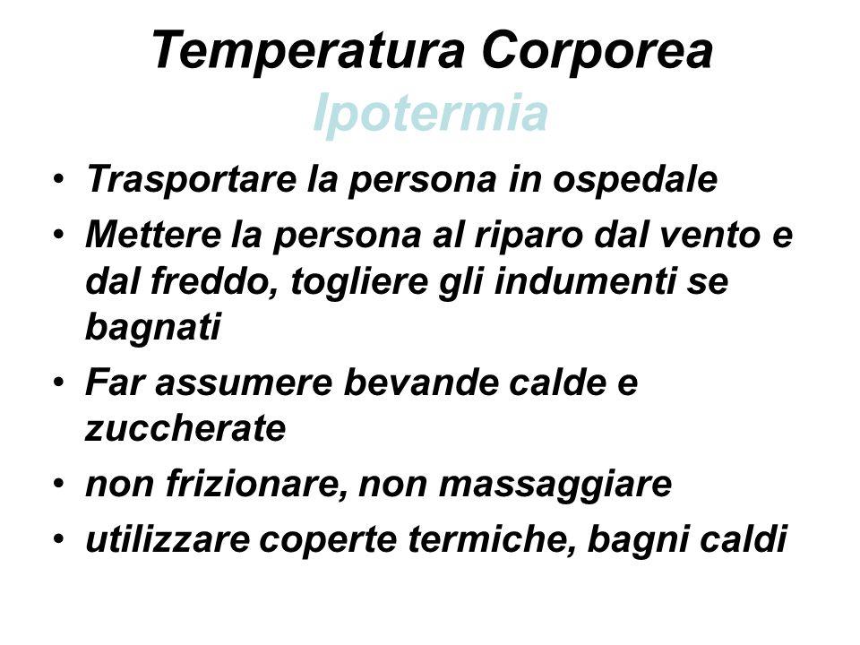 Temperatura Corporea Ipotermia Trasportare la persona in ospedale Mettere la persona al riparo dal vento e dal freddo, togliere gli indumenti se bagna