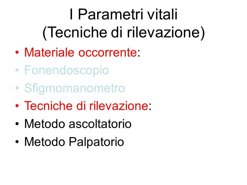 I Parametri vitali (Tecniche di rilevazione) Materiale occorrente: Fonendoscopio Sfigmomanometro Tecniche di rilevazione: Metodo ascoltatorio Metodo P