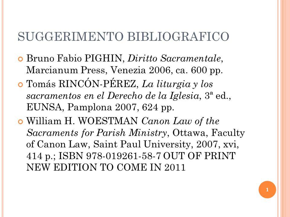 SUGGERIMENTO BIBLIOGRAFICO Bruno Fabio PIGHIN, Diritto Sacramentale, Marcianum Press, Venezia 2006, ca.