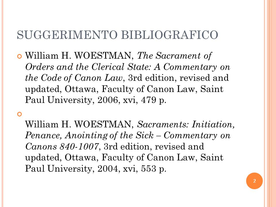 SUGGERIMENTO BIBLIOGRAFICO William H. WOESTMAN, The Sacrament of Orders and the Clerical State: A Commentary on the Code of Canon Law, 3rd edition, re