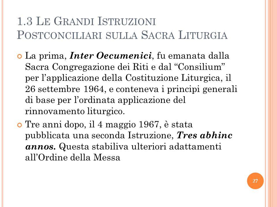 1.3 L E G RANDI I STRUZIONI P OSTCONCILIARI SULLA S ACRA L ITURGIA La prima, Inter Oecumenici, fu emanata dalla Sacra Congregazione dei Riti e dal Consilium per l'applicazione della Costituzione Liturgica, il 26 settembre 1964, e conteneva i principi generali di base per l'ordinata applicazione del rinnovamento liturgico.