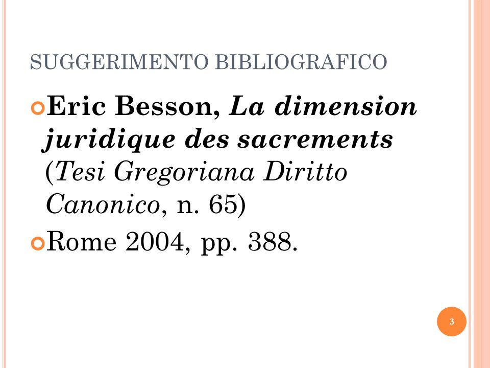 SUGGERIMENTO BIBLIOGRAFICO Eric Besson, La dimension juridique des sacrements ( Tesi Gregoriana Diritto Canonico, n.