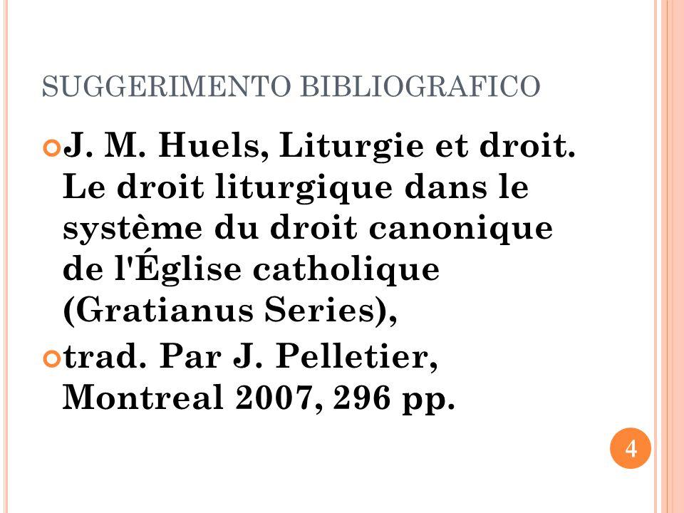 SUGGERIMENTO BIBLIOGRAFICO J. M. Huels, Liturgie et droit.
