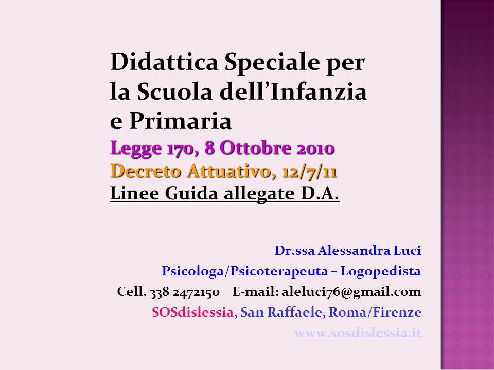 Didattica Speciale per la Scuola dell'Infanzia e Primaria Legge 170, 8 Ottobre 2010 Decreto Attuativo, 12/7/11 Linee Guida allegate D.A. Dr.ssa Alessa