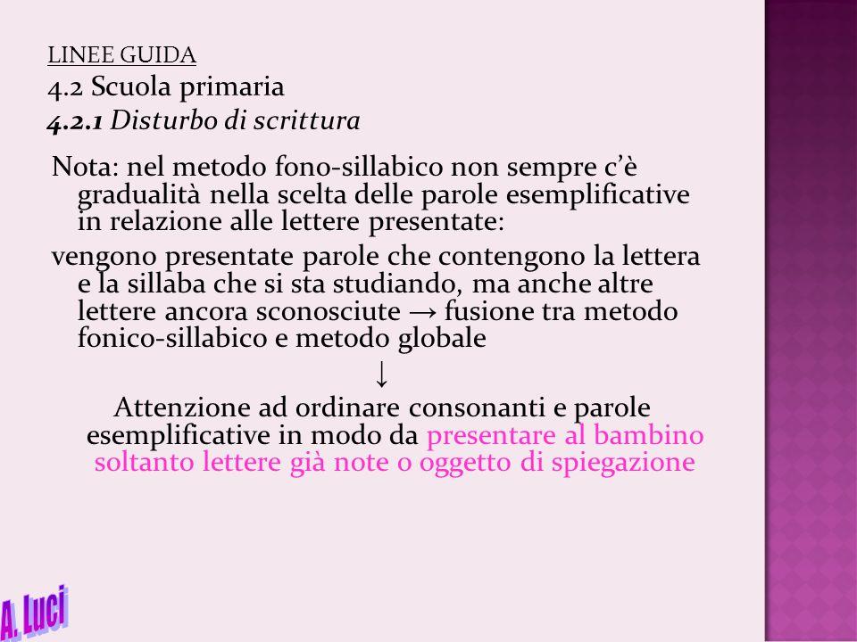 LINEE GUIDA 4.2 Scuola primaria 4.2.1 Disturbo di scrittura Nota: nel metodo fono-sillabico non sempre c'è gradualità nella scelta delle parole esempl