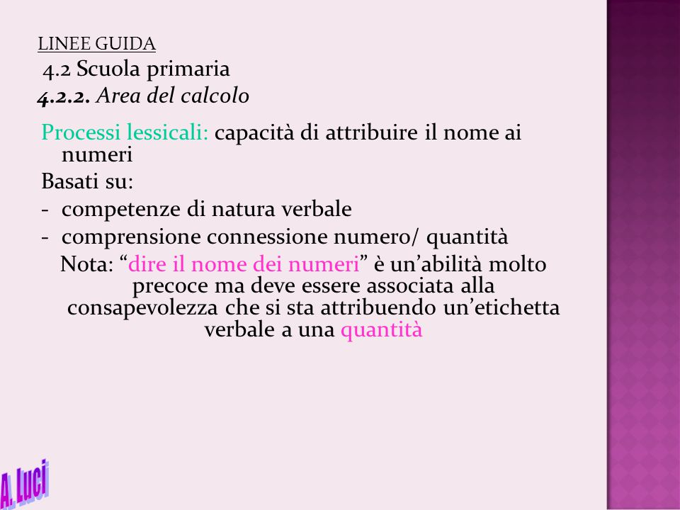 LINEE GUIDA 4.2 Scuola primaria 4.2.2. Area del calcolo Processi lessicali: capacità di attribuire il nome ai numeri Basati su: -competenze di natura