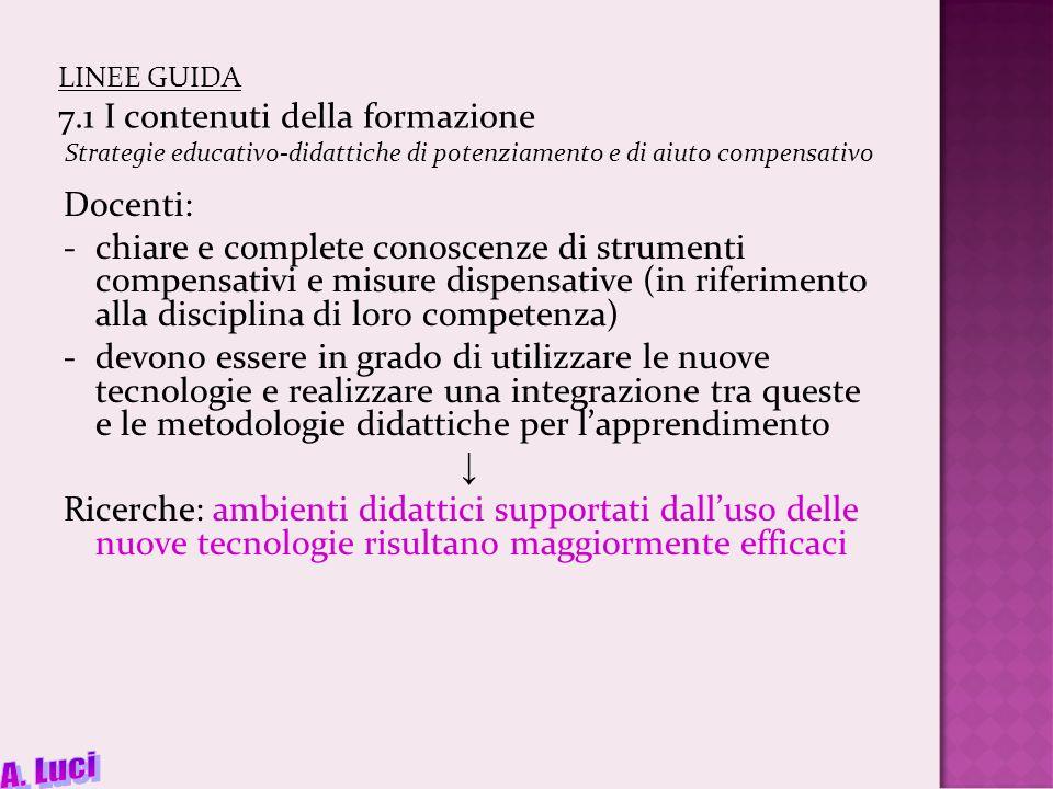 LINEE GUIDA 7.1 I contenuti della formazione Strategie educativo-didattiche di potenziamento e di aiuto compensativo Docenti: -chiare e complete conos