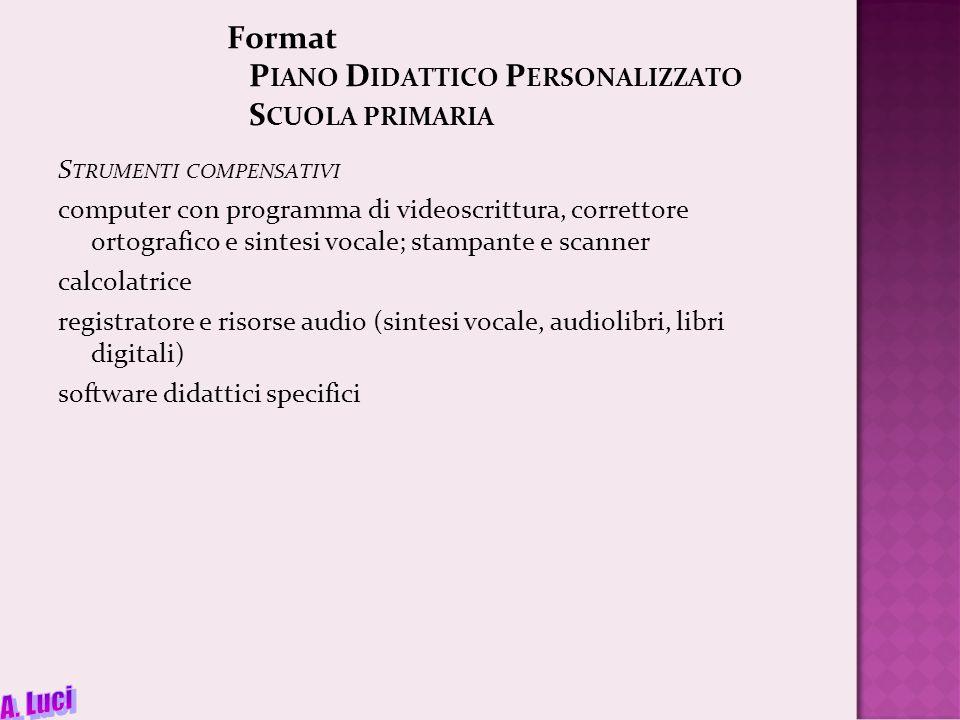 Format P IANO D IDATTICO P ERSONALIZZATO S CUOLA PRIMARIA S TRUMENTI COMPENSATIVI computer con programma di videoscrittura, correttore ortografico e s