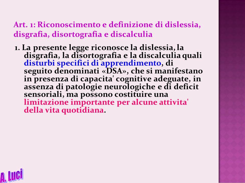 Art. 1: Riconoscimento e definizione di dislessia, disgrafia, disortografia e discalculia 1. La presente legge riconosce la dislessia, la disgrafia, l
