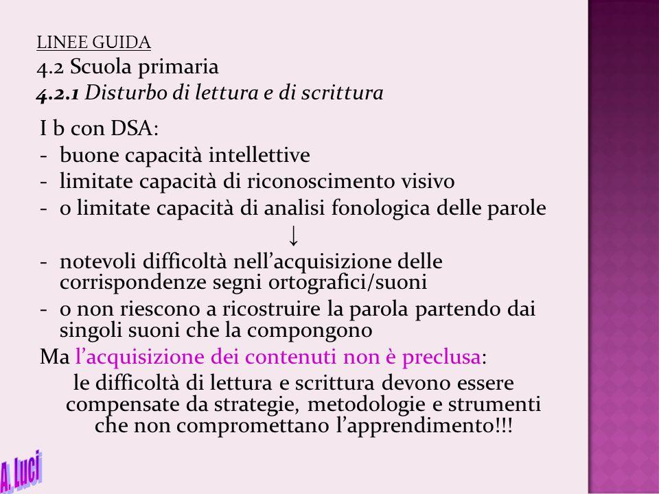 LINEE GUIDA 4.2 Scuola primaria 4.2.1 Disturbo di lettura e di scrittura I b con DSA: -buone capacità intellettive -limitate capacità di riconosciment