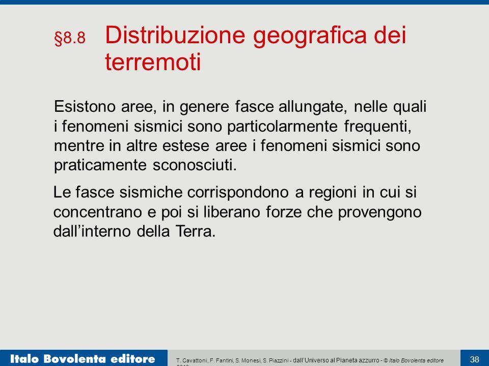 T. Cavattoni, F. Fantini, S. Monesi, S. Piazzini - dall'Universo al Pianeta azzurro - © Italo Bovolenta editore 2010 38 Esistono aree, in genere fasce