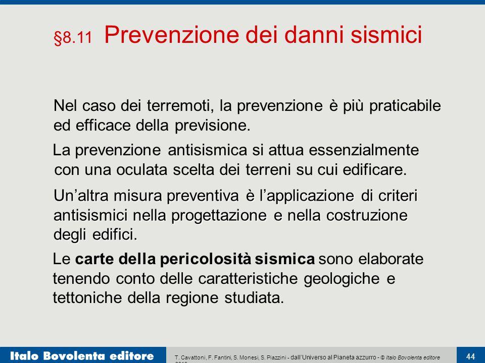 T. Cavattoni, F. Fantini, S. Monesi, S. Piazzini - dall'Universo al Pianeta azzurro - © Italo Bovolenta editore 2010 44 Nel caso dei terremoti, la pre