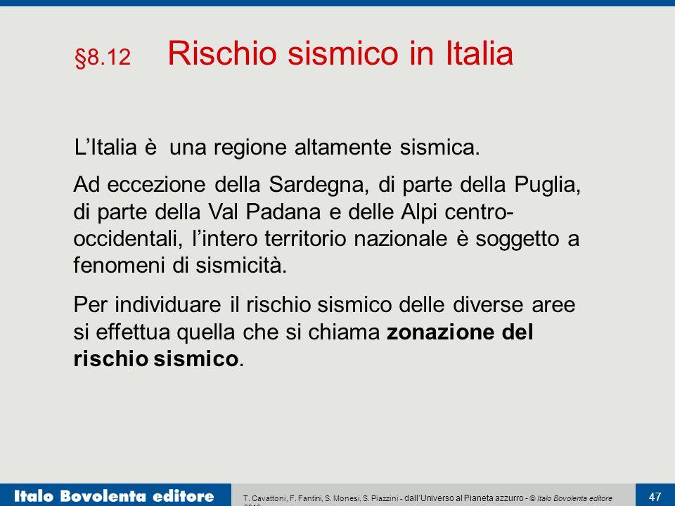 T. Cavattoni, F. Fantini, S. Monesi, S. Piazzini - dall'Universo al Pianeta azzurro - © Italo Bovolenta editore 2010 47 L'Italia è una regione altamen
